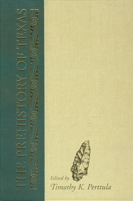 Prehistory of Texas- #9 Texas A&M University Anthropology Series / The