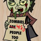 Zombies Were People Funny Undead w/ Sign - Plywood Wood Print Poster Wall Art