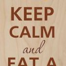 Keep Calm and Eat a Donut (Doughnut) - Plywood Wood Print Poster Wall Art