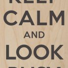 Keep Calm & Look Busy - Plywood Wood Print Poster Wall Art