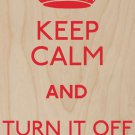Keep Calm & Turn It Off and On Again - Plywood Wood Print Poster Wall Art