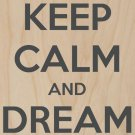 Keep Calm & Dream On - Plywood Wood Print Poster Wall Art
