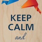 Keep Calm and Make Origami - Plywood Wood Print Poster Wall Art