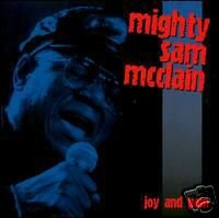 MIGHTY SAM MCCLAIN - Joy & Pain  - (2001) - CD