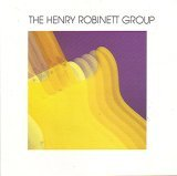 THE HENRY ROBINETT GROUP - The Henry Robinett Group (1987) - CD