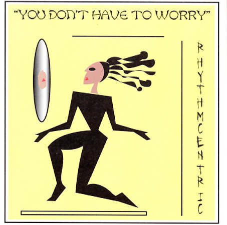 RHYTHMCENTRIC - You Don't Have To Worry (1996) - CD