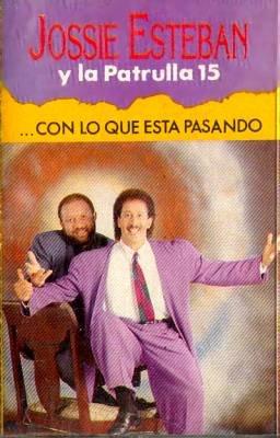 JOSIE ESTEBAN Y LA PATRULLA 15 - Con Lo Que Esta Pasando - Cassette Tape