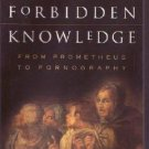 FORBIDDEN KNOWLEDGE From Prometheus to Pornography