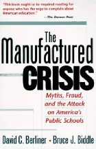 The Manufactured Crisis Myths Fraud And The Attack On America's Public Schools Berliner 0201441969