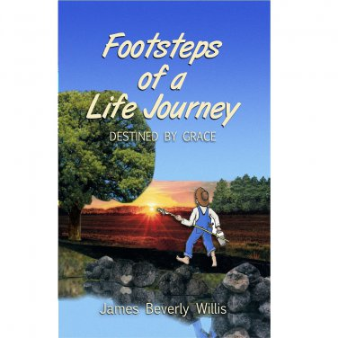 Footsteps of a Life Journey � Destined By Grace by James Beverly Willis Willisville Clarks Station