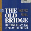 The Old Bridge: The Third Balkan War And The Age Of The Refugee~Christopher Merrill Paperback/1995
