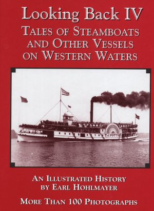 Looking Back IV - Tales of Steamboats and Other Vessels on Western Waters