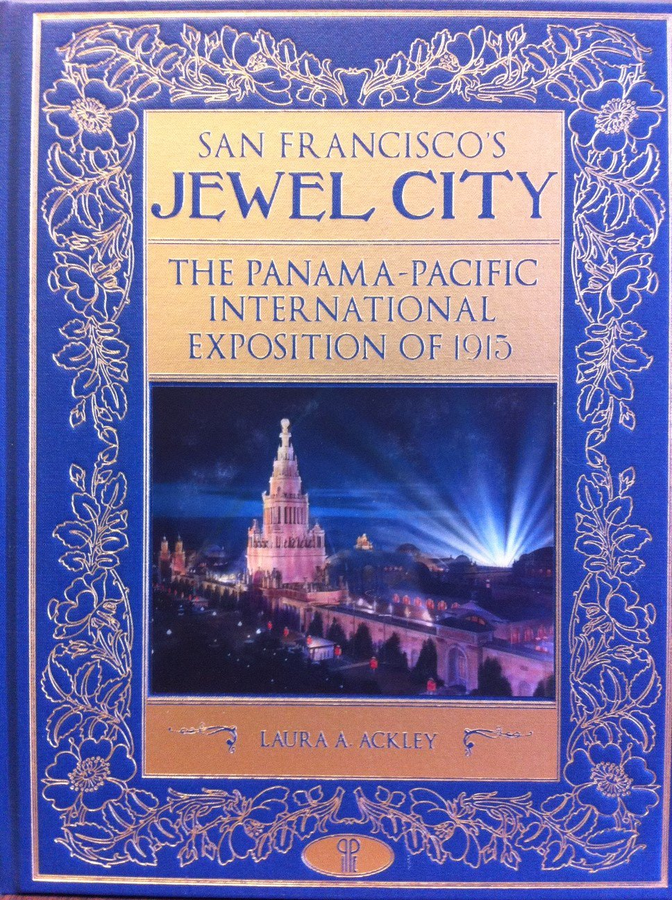 San Francisco's Jewel City - The Panama-Pacific International Exposition of 1915