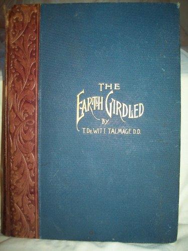 The Earth Girdled. T. DeWitt Talmage, author. VG