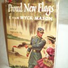 Proud New Flags. F. Van Wyck Mason, author. BC Edition. VG+/VG+