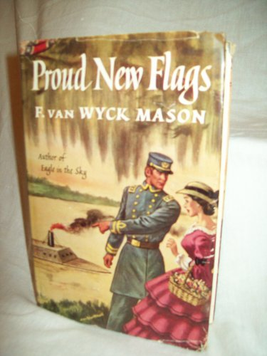 Proud New Flags. F. Van Wyck Mason, author. BC Edition. VG+/VG+