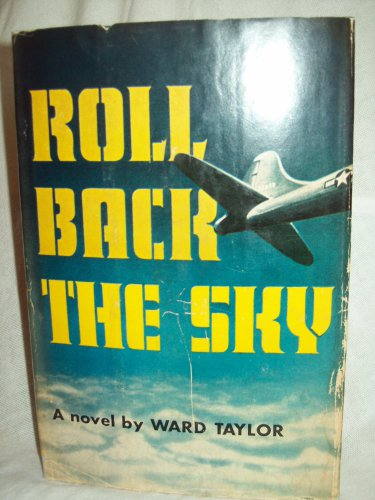 Roll Back The Sky. Ward Taylor, author. 1st Edition, 2nd Printing. VG/VG-