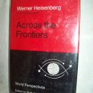 Across The Frontiers. Werner Heisenberg, author. 1st Edition, 1st Printing. NF/NF