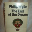 The End Of The Dream. Philip Wylie, author. 1st Edition, 1st Printing.  VG/VG