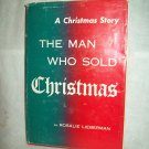 The Man Who Sold Christmas. Rosalie Lieberman, author. 1st Edition, 1st Printing. VG+/VG