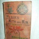Elsie's Kith And Kin. Martha Finley, author. 1st English Edition, 1st Printing. Fair.
