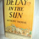 Delay In The Sun. Anthony Thorne, author. 1st Edition, 1st Printing. VG/Good