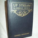 Up Stream, An American Chronicle. Ludwig Lewisohn, author. 1st Edition, 7th Printing. VG+