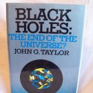 Black Holes: The End Of The Universe? John G. Taylor, author. 1st American edition. NF/NF