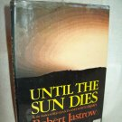 Until The Sun Dies. Robert Jastrow, author. Illustrated. 1st Edition, 1st Printing. NF/VG+