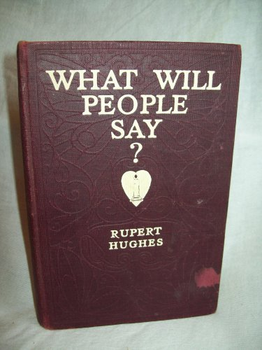What Will People Say? Rubert Hughes, author. Illustrated. 1st Thus. VG
