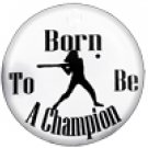 "SWW1143SC - ""BORN TO BE A CHAMPION - SOFTBALL"""