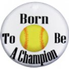 "SWW1206SC - ""BORN TO BE A CHAMPION - SOFTBALL"""
