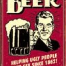 Beer Helps Ugly People Have Sex tin sign #1328