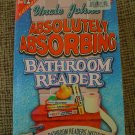 UNCLE JOHN'S ABSOLUTELY ABSORBING BATHROOM READER Paperback book!