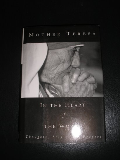 IN THE HEART OF THE WORLD: THOUGHTS, STORIES and PRAYERS BOOK (Hardcover) ~ Mother Teresa - NEW!