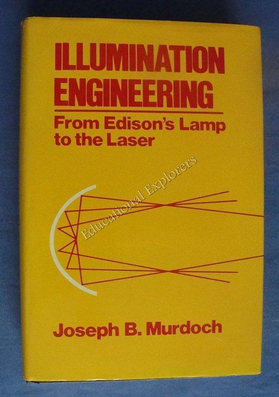 Illumination Engineering From Edison's Lamp to the Laser 1985 Murdoch, Joseph B.