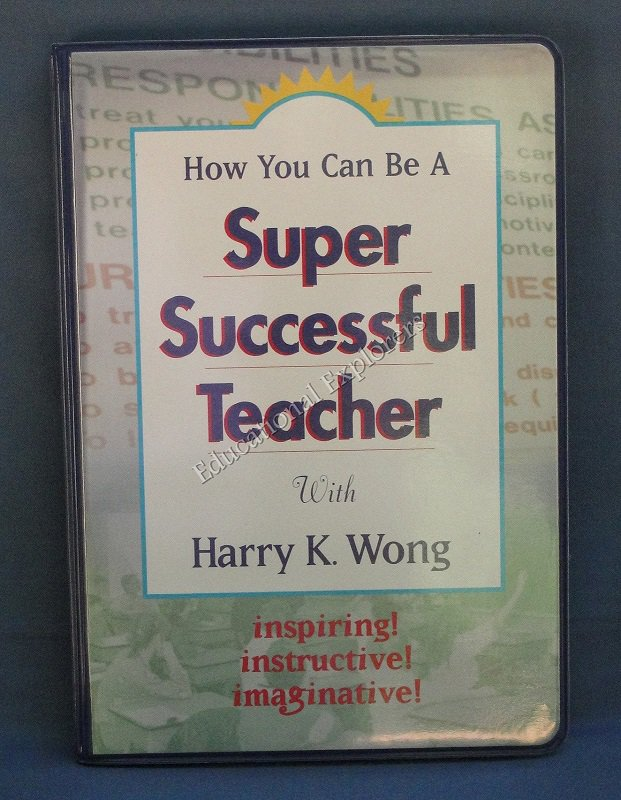 How You Can Be A Super Successful Teacher with Harry K. Wong Inspiring! Instructive! Imaginative!