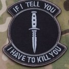 IF I TELL YOU - I KILL YOU SWAT ISAF TACTICAL BADGE MORALE VELCRO MILITARY PATCH