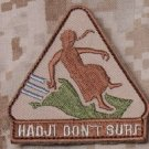 HADJI DON'T SURF - DESERT - TACTICAL OIF OEF BADGE MORALE VELCRO MILITARY PATCH