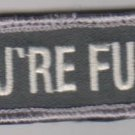 YOU'RE FUCT! ACU LIGHT COMBAT TACTICAL BADGE OIFOEF MORALE VELCRO MILITARY PATCH