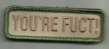 YOU'RE FUCT! MULTICAM COMBAT TACTICAL BADGE OIF OEF MORALE VELCRO MILITARY PATCH