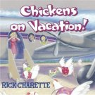 Chickens On Vacation  by Rick Charette (Performer)  UPC: 799218003629