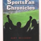 Sportsfan Chronicles (Sports & Outdoor Recreation Book) by Kurt Weichert (9780615562575)
