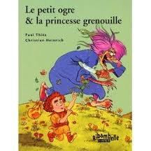 Le petit ogre & la princesse grenouille.