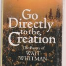 Go Directly to the Creation The Poetry of Walt Whitman  by Lyn Dalebout