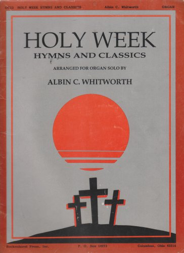 Holy Week Hymns & Classics Arranged for Organ Solo by Arranged by Albin Whitworth