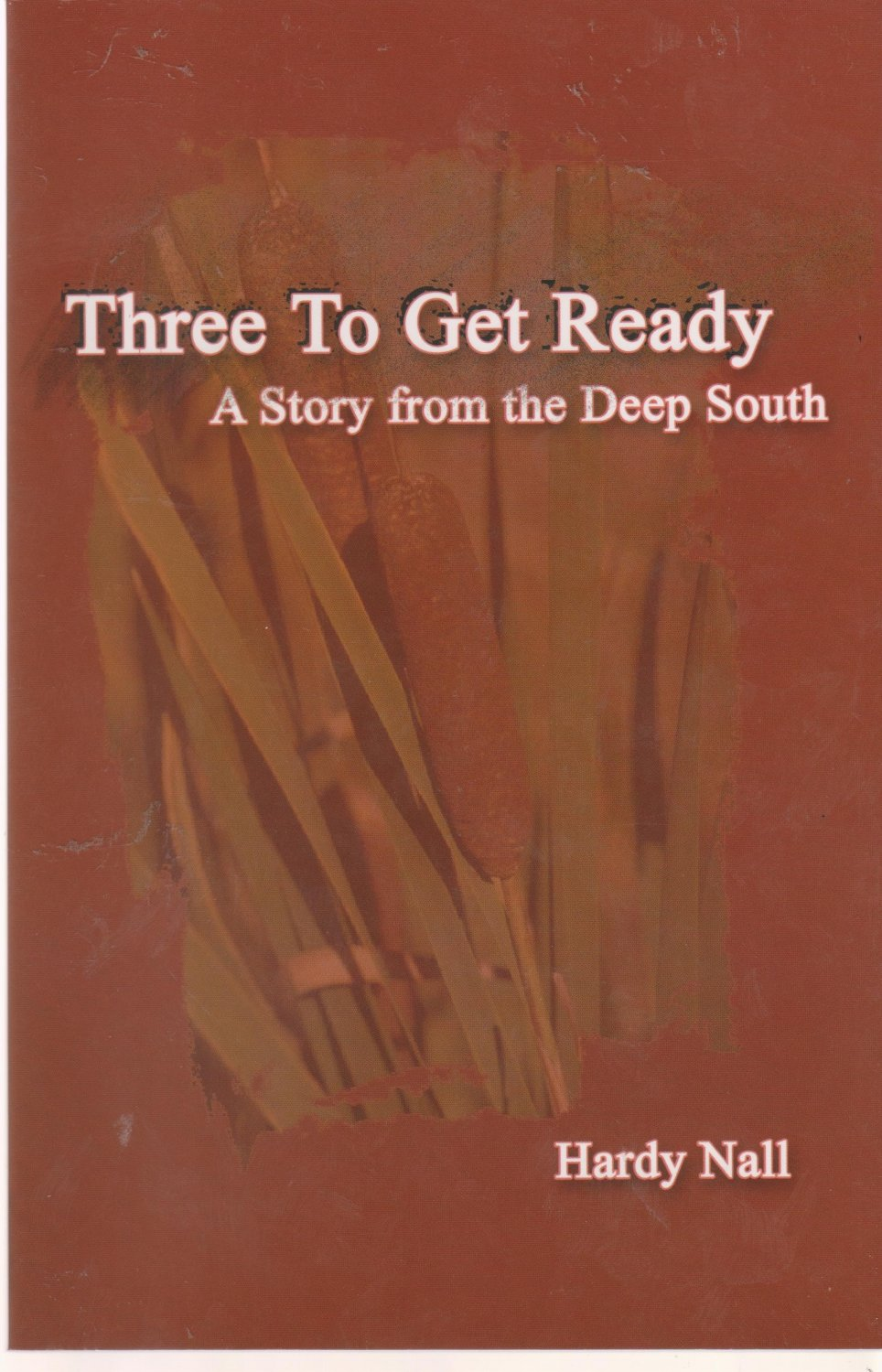 Three to Get Ready a Story From the Deep South - Hardy Nall