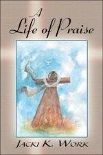 A Life of Praise by K. Work Jacki, Jacki K. Work