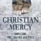Christian Mercy - Compassion, Proclamation, and Power (Paperback)
