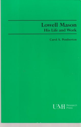 Lowell Mason: His Life and Work (Studies in Musicology, No. 86) by Carol A Pemberton